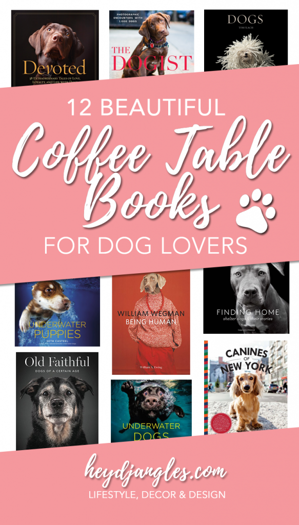 12 BEAUTIFUL COFFEE TABLE BOOKS FOR DOG LOVERS - Hey, Djangles. heydjangles.com - Dog coffee table books, dog decor, coffee table decor, gift ideas for dog lovers, animal lovers.