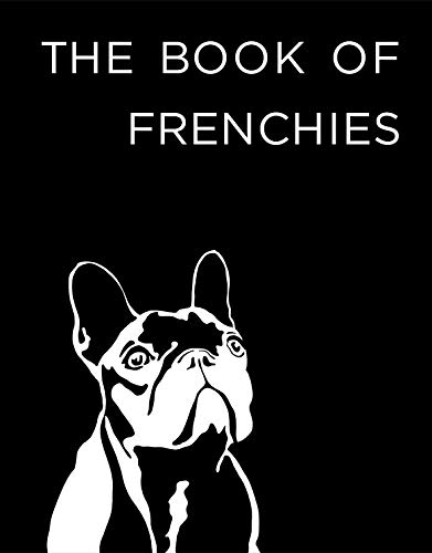 12 BEAUTIFUL COFFEE TABLE BOOKS FOR DOG LOVERS - Hey, Djangles. heydjangles.com - Dog coffee table books, dog decor, The Book of Frenchies - The Dog Book Company, French Bulldogs