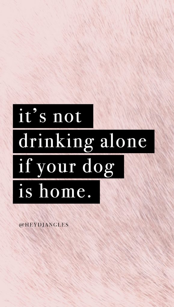 cute dog quote wallpaper for iphone or android, its not drinking alone if your dog is home