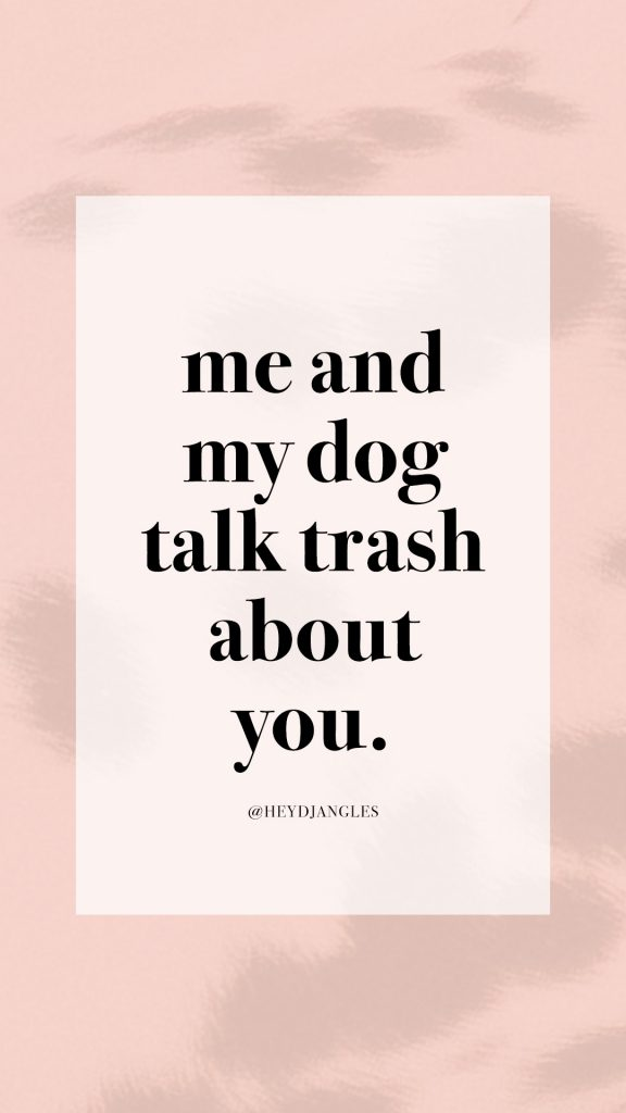 Dog quote - Me and my dog talk trash about you. #dogquote #funny