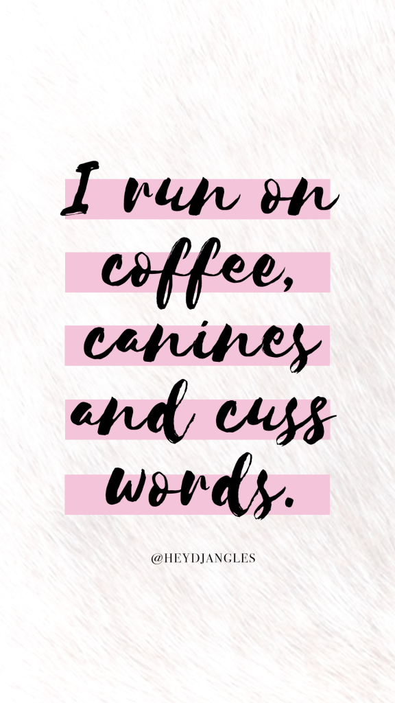I run on coffee, canines and cuss words. Dog quote wallpaper - Hey, Djangles.