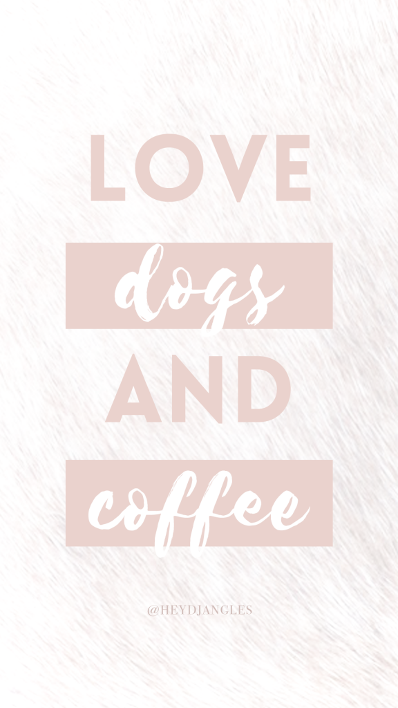 Love Dogs and Coffee Dog Quote Wallpaper - Hey, Djangles.