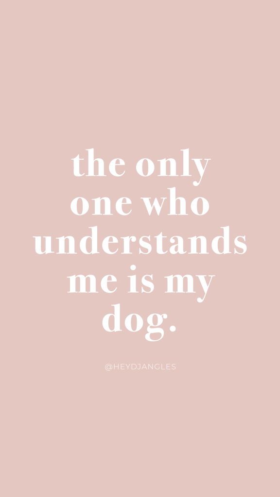 The only one who understands me is my dog - Dog mom quote, dog lover, dog-human bond.