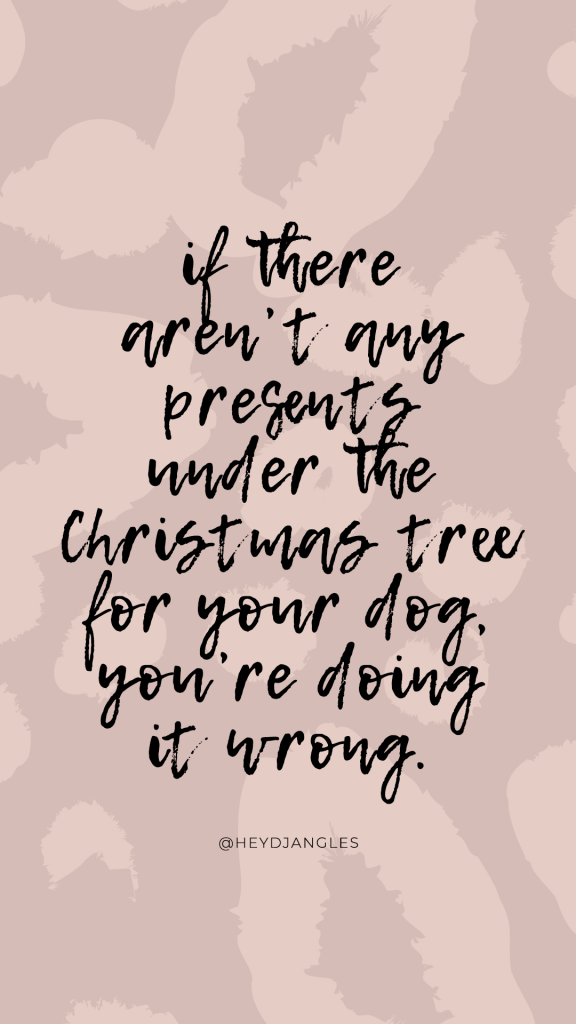 """""""If there aren't any presents under the Christmas tree for your dog, you're doing it wrong."""", funny Christmas quotes for dog lovers."""