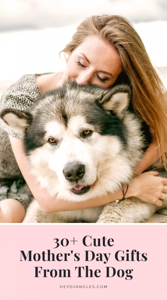 30+ Cute Mother's Day Gifts From The Dog - Hey, Djangles.