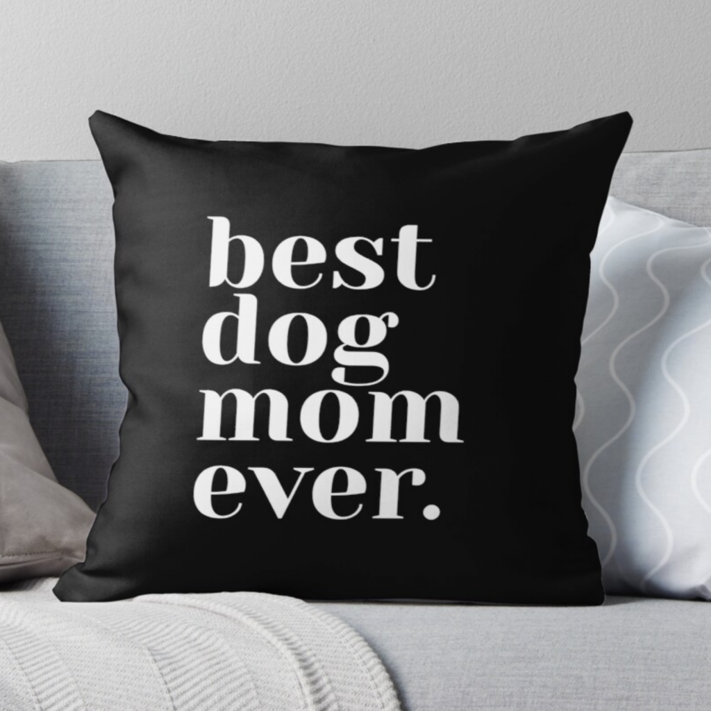 Best Dog Mom Ever Throw Pillow (Redbubble)