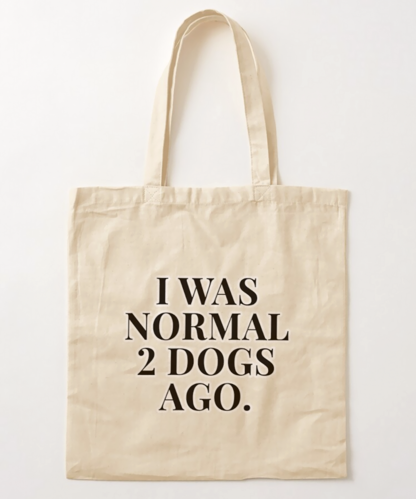I Was Normal 2 Dogs Ago Tote Bag - Dog Merchandise for Humans, Hey, Djangles. available via Redbubble