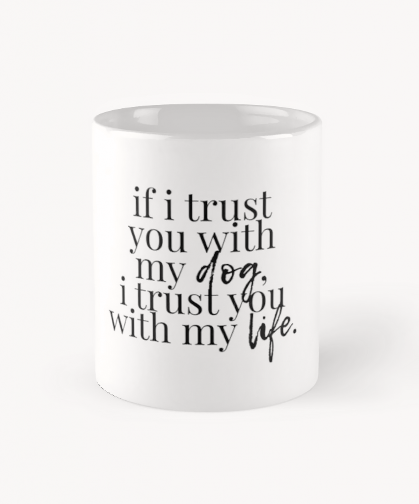 If I Trust You WIth My DOg I Trust You With My Life Mug - Dog Merchandise for Humans, Hey, Djangles. available via Redbubble