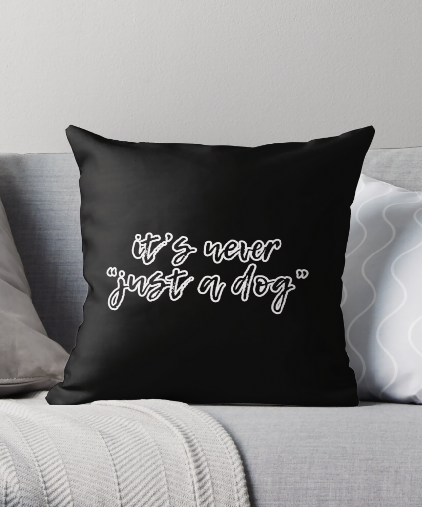 """It's Never """"Just a dog"""" Throw Pillow - Hey, Djangles. available via Redbubble"""