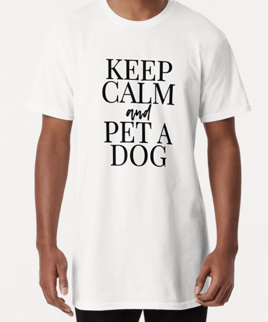 Keep Calm and Pet a Dog Tshirt - Dog Merchandise for Humans, Hey, Djangles. available via Redbubble