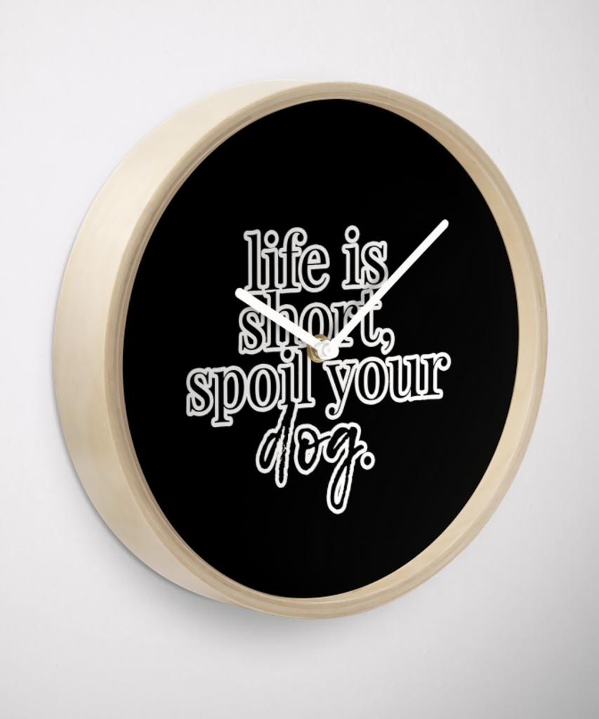 Life Is Short Spoil Your Dog Wall Clock - Hey, Djangles. available via Redbubble