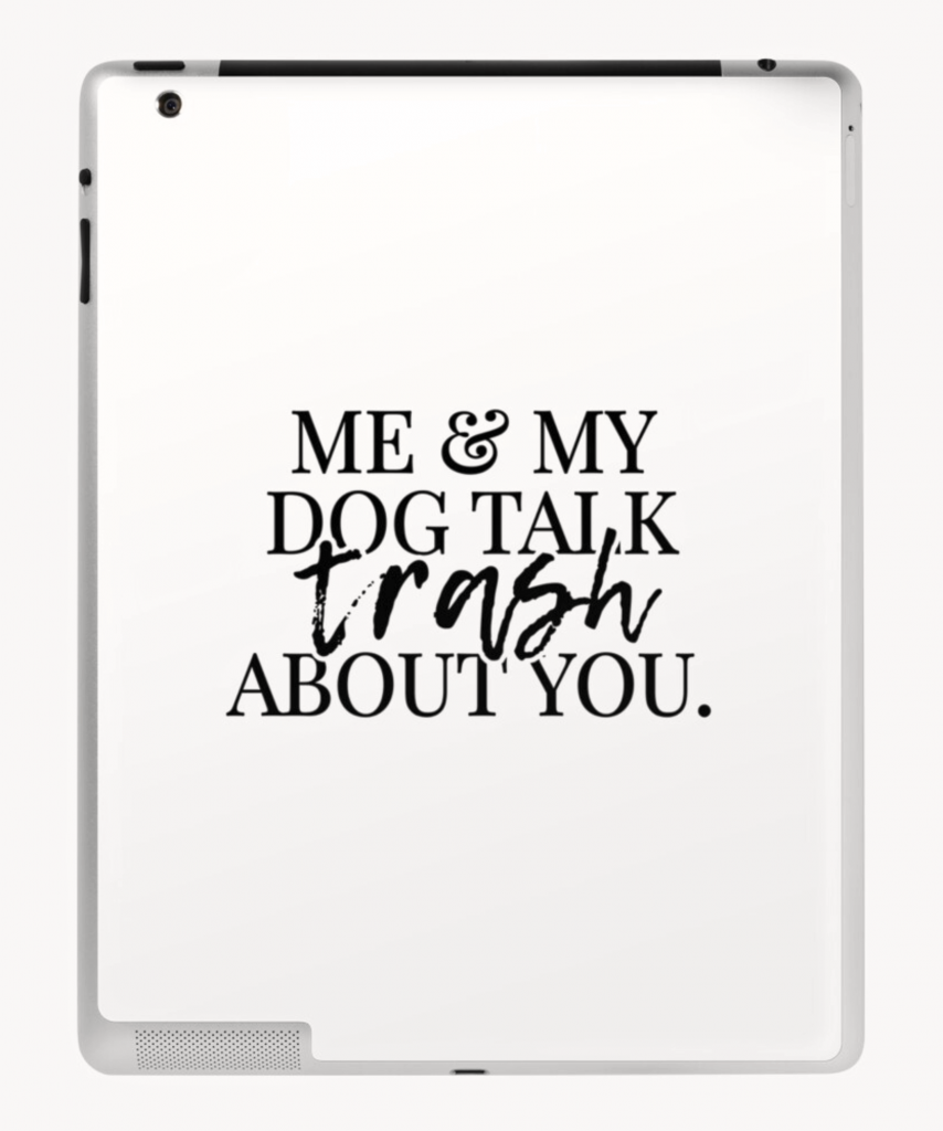 Me and My DOg Talk Trash ABout You iPad Skin - Dog Merchandise for Humans, Hey, Djangles. available via Redbubble