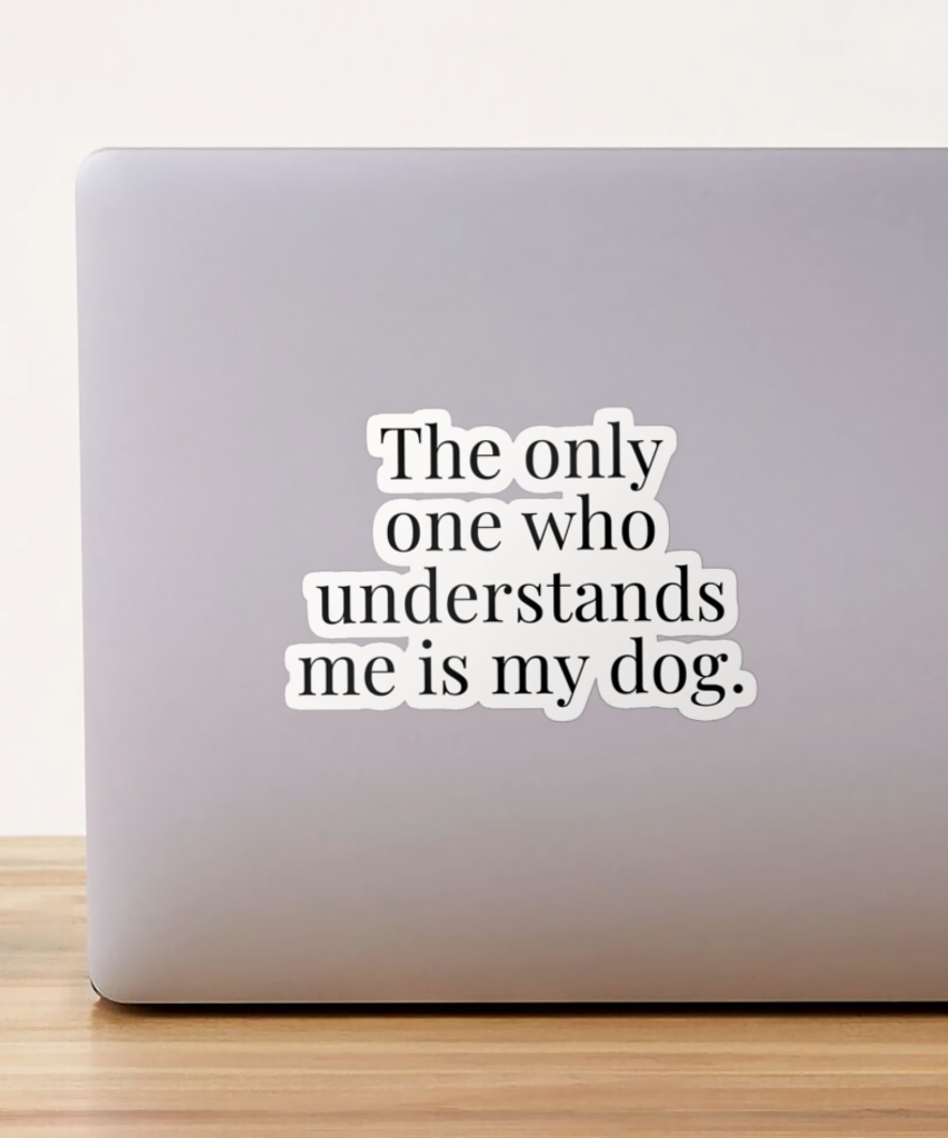 The Only One Who Understands Me Is My Dog Sticker - Dog Merchandise for Humans, Hey, Djangles. available via Redbubble