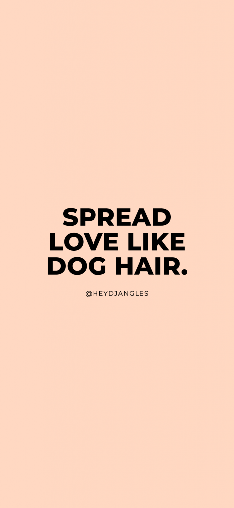 Dog Quotes - Spread Love Like Dog Hair.